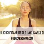Ingin Memiliki Khodam Ideal? Lakukan 3 Amalan Ini!